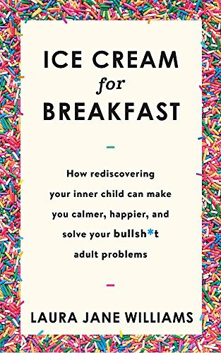Ice Cream for Breakfast: How rediscovering your: Williams, Laura Jane