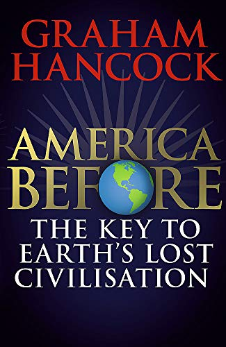 9781473660595: America Before: The Key to Earth's Lost Civilization: A new investigation into the mysteries of the human past by the bestselling author of Fingerprints of the Gods and Magicians of the Gods