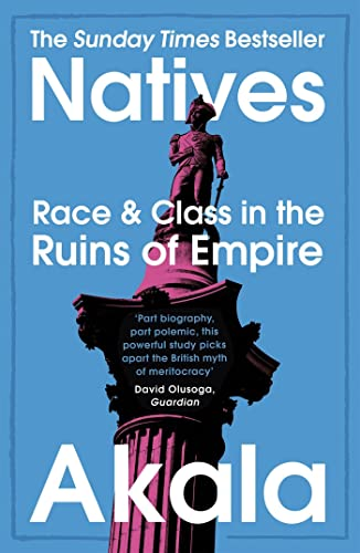 9781473661233: Natives: Race and Class in the Ruins of Empire - The Sunday Times Bestseller