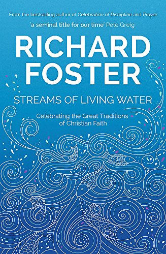 9781473662100: Streams of Living Water: Celebrating the Great Traditions of Christian Faith