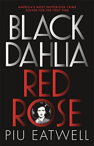 Black Dahlia, Red Rose: America's Most Notorious Crime Solved For The First Time