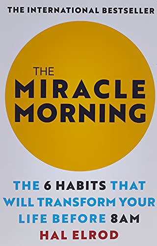 The Miracle Morning: The 6 Habits That Will Transform Your Life Before 8AM (Paperback): Hal Elrod