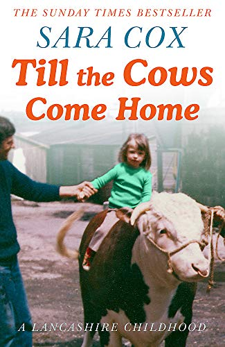 9781473672734: Till the Cows Come Home: A Lancashire Childhood: The Sunday Times Bestseller