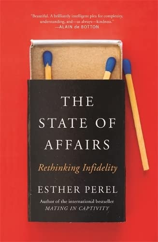 9781473673557: The State of Affairs: Rethinking Infidelity - a book for anyone who has ever loved