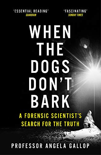 9781473678859: When the Dogs Don't Bark: A Forensic Scientist's Search for the Truth