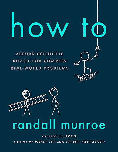 9781473680326: How to: Randall Munroe: Absurd Scientific Advice for Common Real-World Problems from Randall Munroe of xkcd