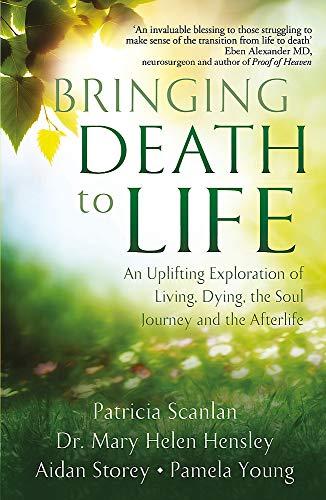 Bringing Death to Life: An Uplifting Exploration: Young, Pamela,Hensley, Dr
