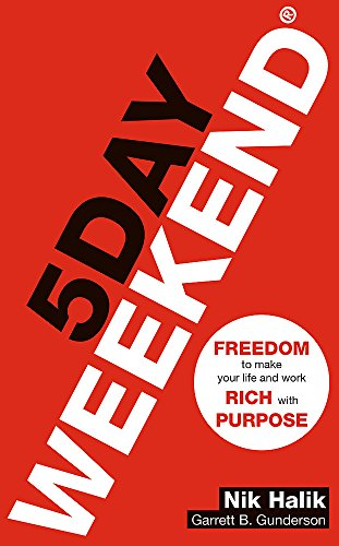 9781473686465: 5 Day Weekend: Freedom to Make Your Life and Work Rich with Purpose: A how-to guide to building multiple streams of passive income
