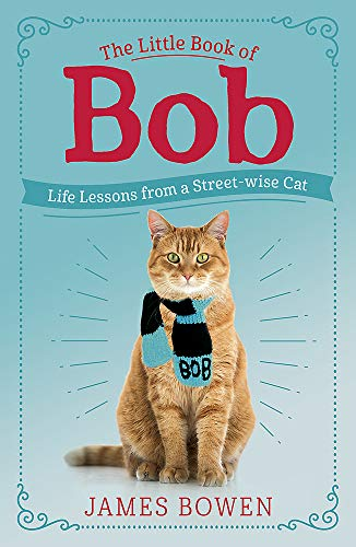 9781473688537: The Little Book of Bob: Everyday wisdom from Street Cat Bob