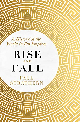9781473698635: Rise and Fall: A History of the World in Ten Empires