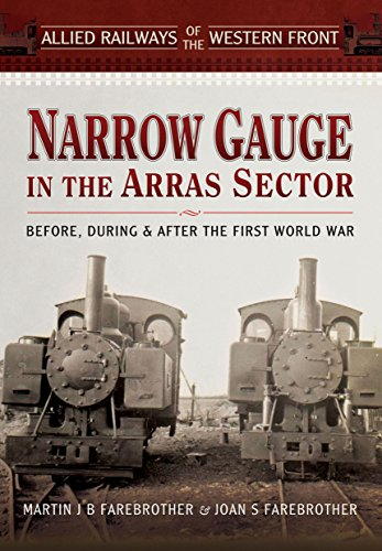 9781473821187: Narrow Gauge in the Arras Sector: Before, During and After the First World War (Allied Railways of the Western Front)