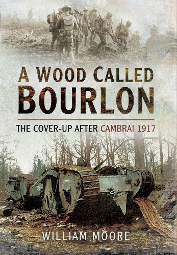 9781473821262: A Wood Called Bourlon: The Cover-Up After Cambrai, 1917