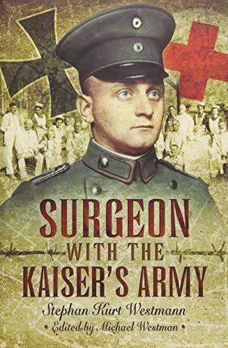 Surgeon With the Kaiser?s Army: Westmann, Stephan Kurt