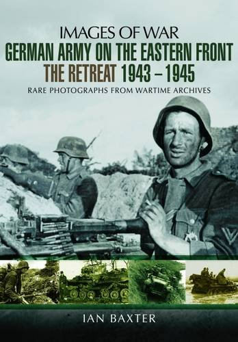 9781473822672: German Army on the Eastern Front - The Retreat 1943 – 1945 (Images of War)