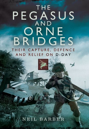 9781473822740: The Pegasus and Orne Bridges: Their Capture, Defence and Relief on D-Day