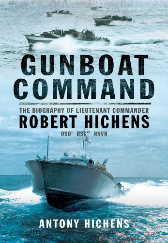 Gunboat Command: The Biography of Lieutenant Commander Robert Hichens Dso* Dsc** Rnvr: Hichens, ...