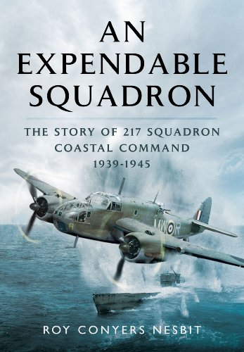 An Expendable Squadron: The Story of 217 Squadron, Coastal Command, 1939-1945: Conyers Nesbit, Roy