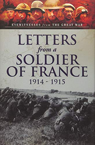 9781473823310: Letters from a Soldier of France 1914 - 1915: Wartime Letters from France (Eyewitnesses from the Great War)