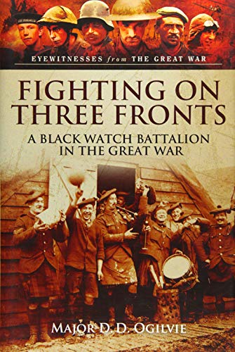9781473823327: Fighting on Three Fronts: A Black Watch Battalion in the Great War (Eyewitnesses from the Great War)