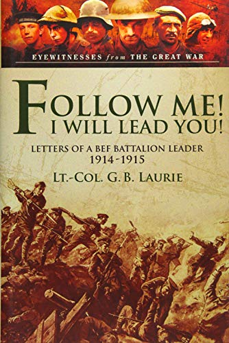 Follow Me! I Will Lead You! (Eyewitnesses from the Great War): Brenton Laurie, George