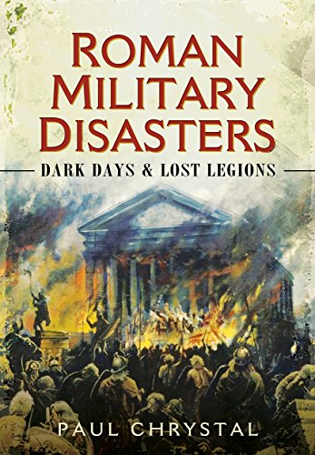 Roman Military Disasters: Dark Days and Lost Legions: Paul Chrystal
