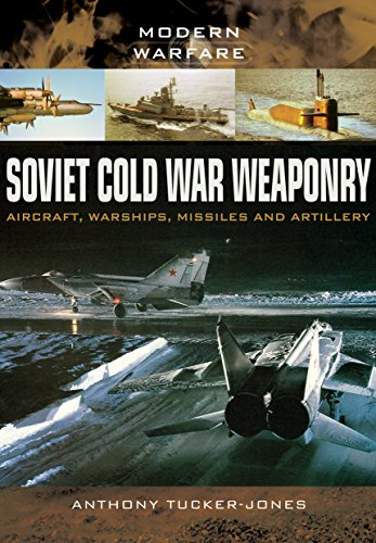 Soviet Cold War Weaponry: Aircraft, Warships and Missiles (Modern Warfare): Anthony Tucker-Jones