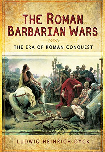 9781473823884: The Roman Barbarian Wars: The Era of Roman Conquest