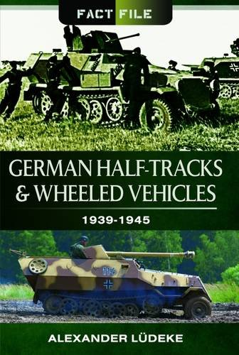 9781473824003: German Half-Tracks and Wheeled Vehicles: 1939-1945 (Fact File)