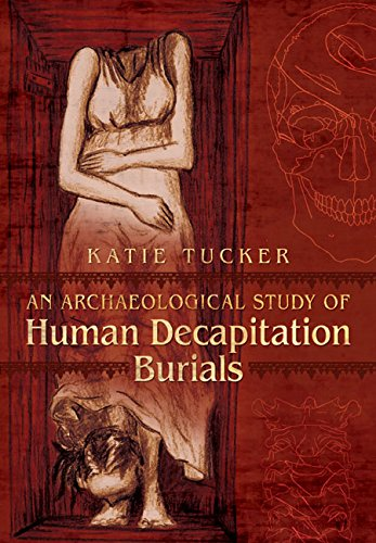 An Archaeological Study of Human Decapitation Burials: Tucker, Katie