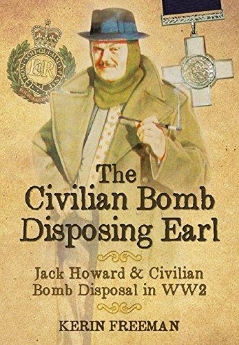 9781473825604: The Civilian Bomb Disposing Earl: Jack Howard and Bomb Disposal in WW2