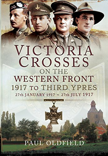 9781473827073: Victoria Crosses on the Western Front - 1917 to Third Ypres: 27 January–27 July 1917
