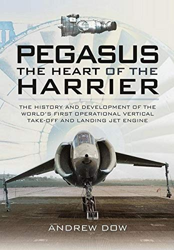 9781473827608: Pegasus - The Heart of the Harrier: The History and Development of the World's First Operational Vertical Take-Off and Landing Jet Engine