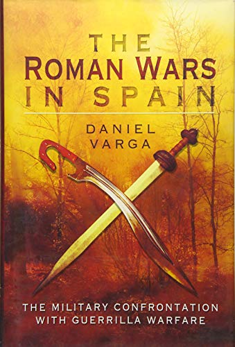 9781473827813: The Roman Wars in Spain: The Military Confrontation With Guerrilla Warfare
