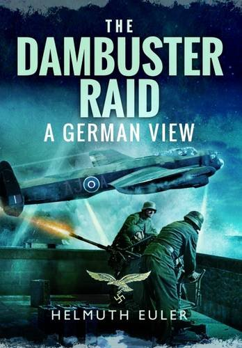 The Dambuster Raid: A German View: Helmuth Euler