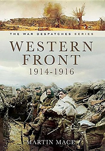 9781473828551: Western Front 1914-1916: Mons, La Cataeu, Loos, the Battle of the Somme: Despatches from the Front: The Commanding Officers' Report from the Field and at Sea