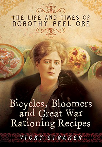 9781473828582: Bicycles, Bloomers and Great War Rationing Recipes: The Life and Times of Dorothy Peel OBE