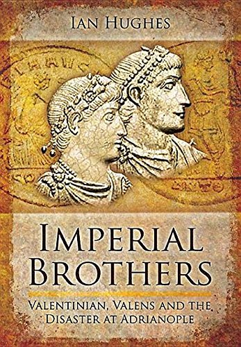 9781473828636: Imperial Brothers: Valentinian, Valens and the Disaster at Adrianople