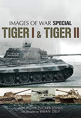 9781473829282: Tiger I and Tiger II (Images of War Special)
