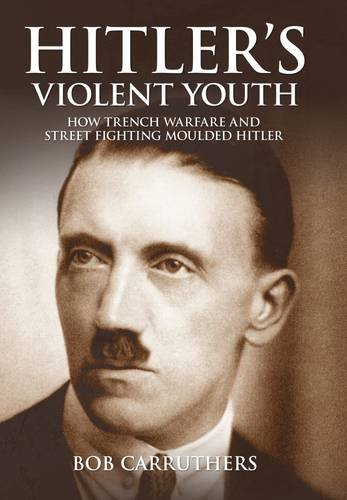 9781473833517: Hitler's Violent Youth: How Trench Warfare and Street Fighting Shaped Hitler
