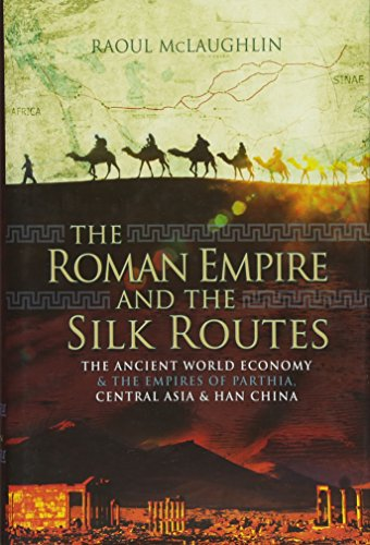 The Roman Empire and the Silk Routes: McLaughlin, Dr Raoul