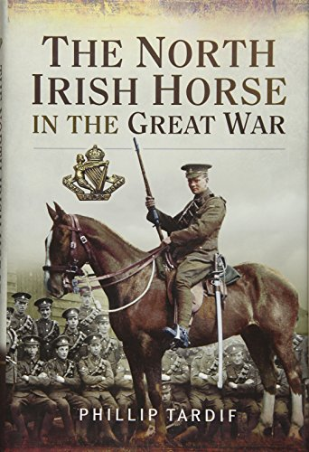 The North Irish Horse in the Great War: Tardif, Phillip
