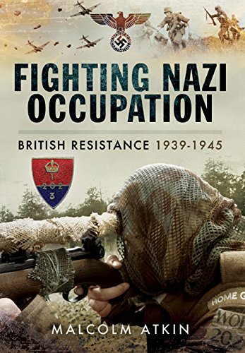 Fighting Nazi Occupation: British Resistance 1939 - 1945: Atkin, Malcolm