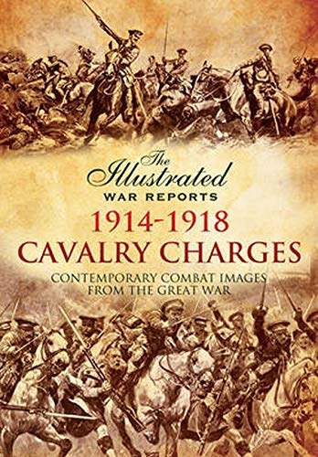 9781473837836: Cavalry Charges 1914-1918 (The Illustrated War Reports: Contemporary Combat Images from the Great War)