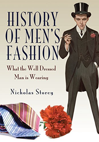 History of Men's Fashion: What the Well Dressed Man is Wearing: Nicholas Storey