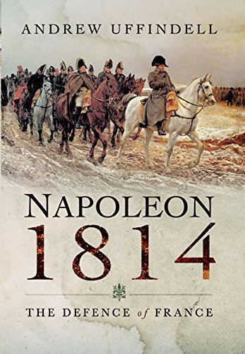 9781473842564: Napoleon 1814: The Defence of France