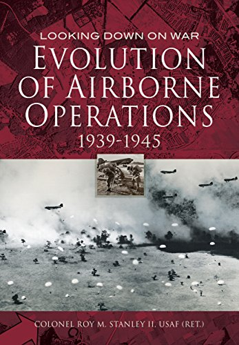 Evolution of Airborne Operations 1939 - 1945: Stanley, Colonel Roy