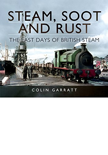 9781473844124: Steam, Soot and Rust: The Last Days of British Steam