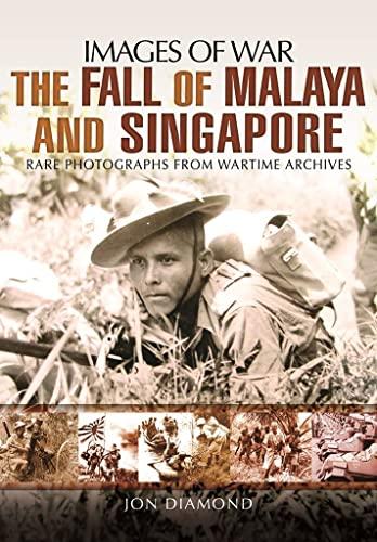 The Fall of Malaya and Singapore: Images of War: Jon Diamond