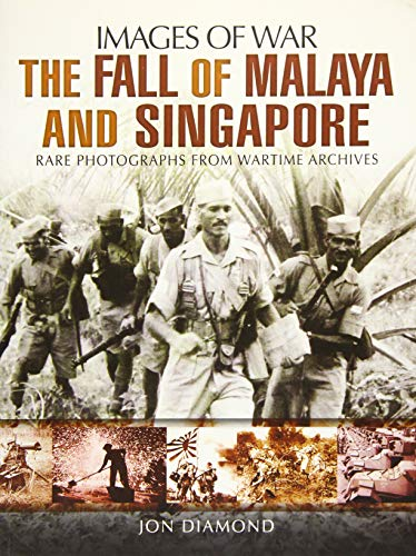9781473845589: Fall of Malaya and Singapore: Images of War