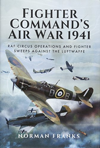 9781473847224: Fighter Command's Air War 1941: RAF Circus Operations and Fighter Sweeps Against the Luftwaffe